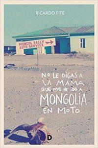 no le digas a mama que me he ido a mongolia en moto